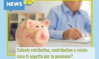 Calcolo retributivo, contributivo e misto. Cosa ti aspetta alla pensione?